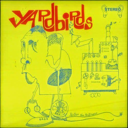 That was yesterday: The Yardbirds - The Yardbirds (Roger the Engineer)...