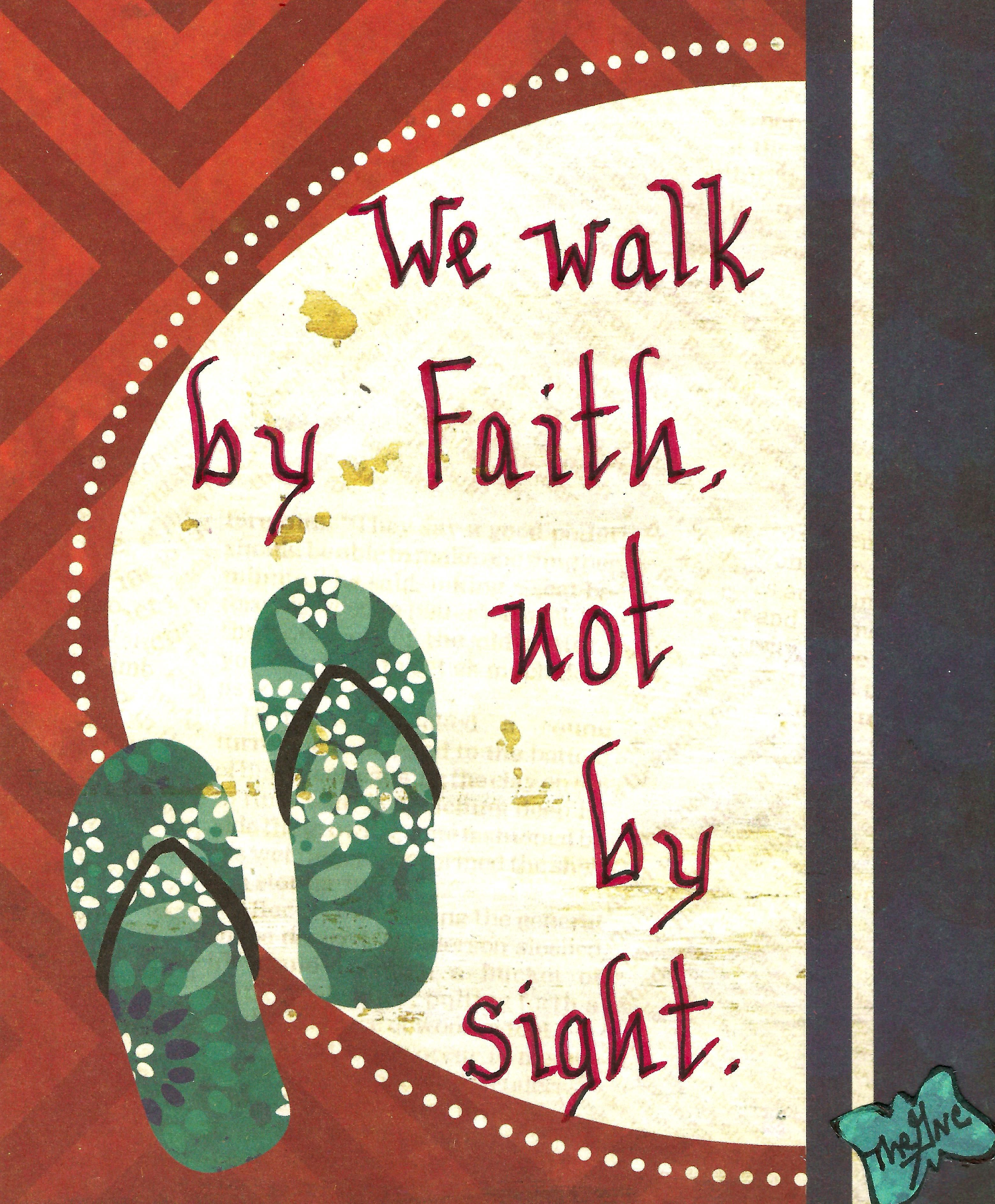 We walk by faith not by sight ...
