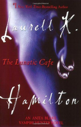 The Lunatic Cafe An Anita Blake Vampire Hunter Novel Anita Blake Vampire Hunter Novels