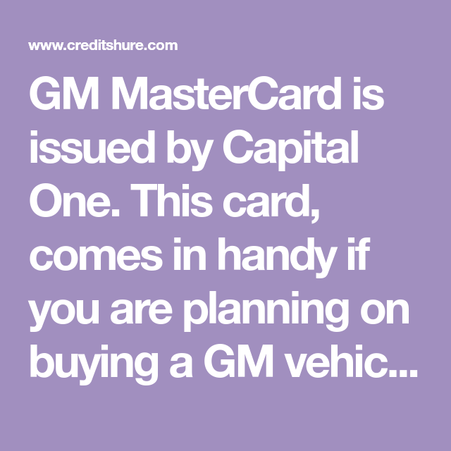 Gm Capital One >> Gm Mastercard Is Issued By Capital One This Card Comes In