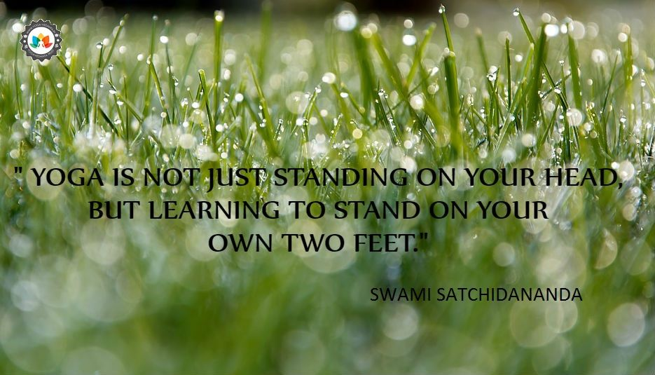 """""""Yoga is not just standing on your head, but learning to"""