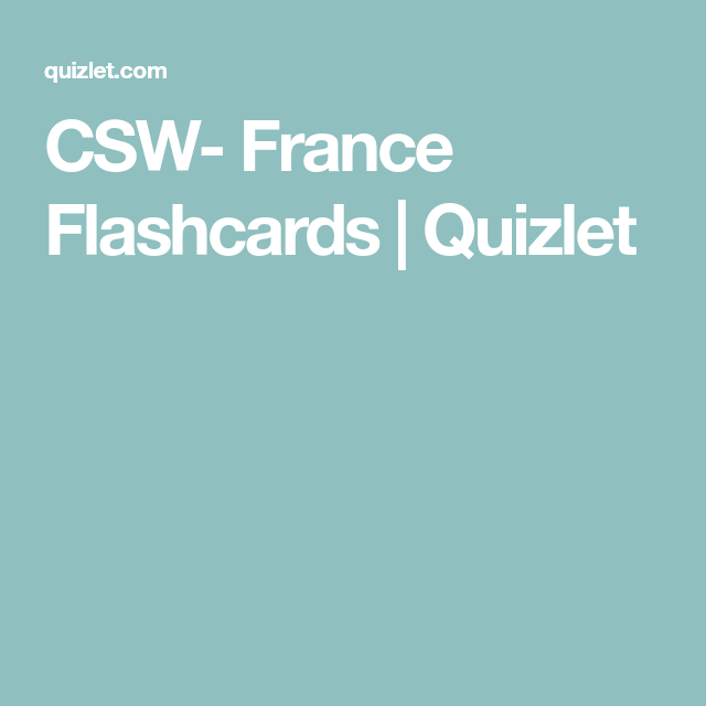 Csw France Flashcards Quizlet Csw Flashcards France