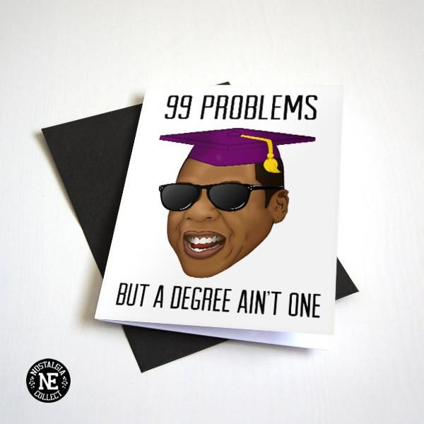 99 Problems But A Degree Aint One Funny Graduation Card Hip Hop Graduation Graduation Funny Funny Graduation Cards Hip Hop Graduation