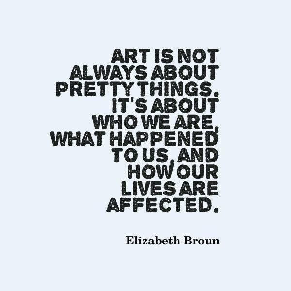 Elizabeth Brown Art Life Art Is ♡ Art Quotes Artist Quotes Art Interesting Art Quotes About Life