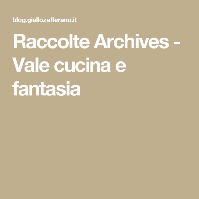 Raccolte Archives - Vale cucina e fantasia | Кулінарія. | Pinterest ...
