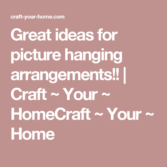great ideas for picture hanging arrangements craft your homecraft your - Picture Hanging Arrangements