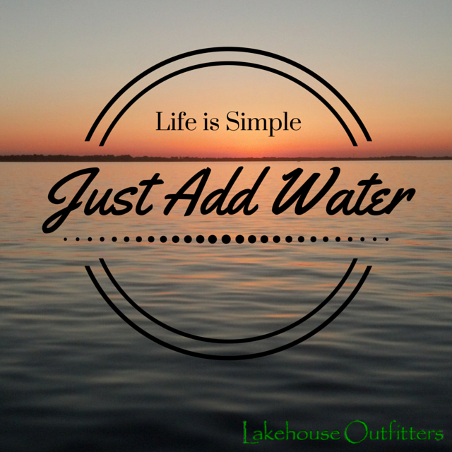 Just Add Water Lake Quotes Water Quotes Lake Life