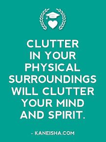 Clutter In Your Physical Surroundings Will Clutter Your Mind And