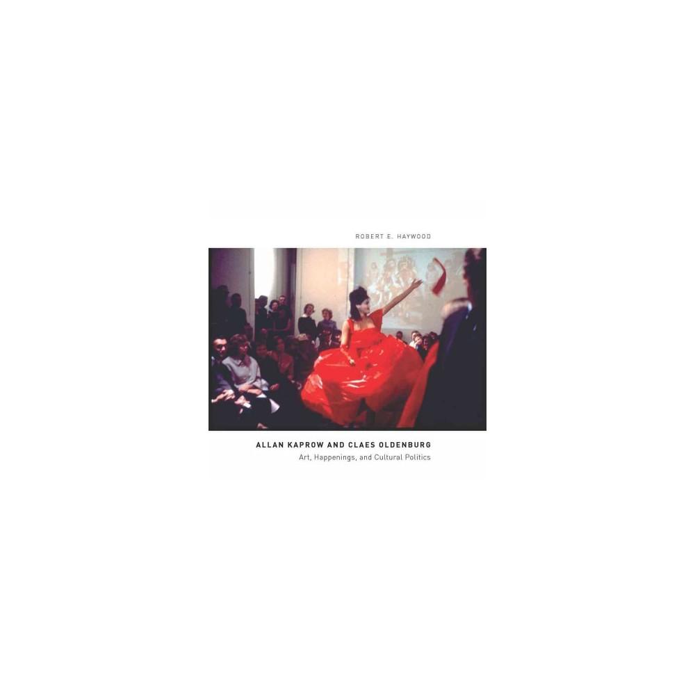 Allan Kaprow and Claes Oldenburg : Art, Happenings, and Cultural Politics (Hardcover) (Robert E.