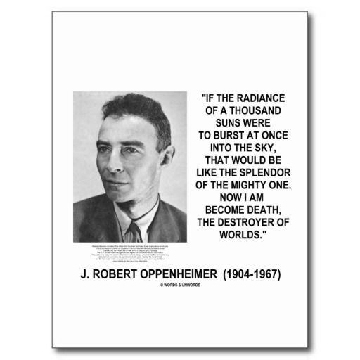Oppenheimer Quote J Robert Oppenheimer Now I Am Become Death Quote Postcard .