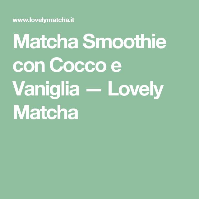 Matcha Smoothie con Cocco e Vaniglia — Lovely Matcha