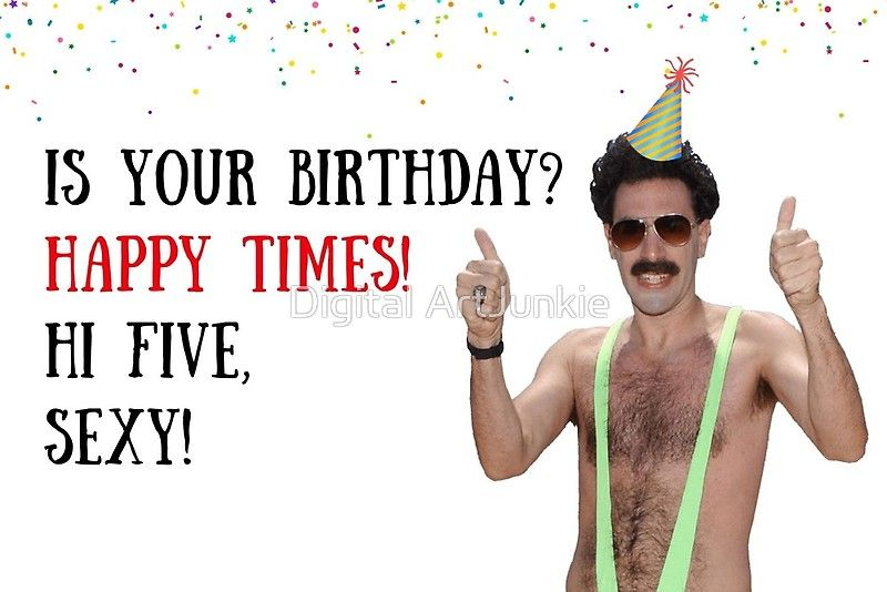 Borat Happy Times Borat Birthday Card Meme Greeting Cards Greeting Card By Willow Days Crazy Birthday Wishes Birthday Cards Crazy Birthday
