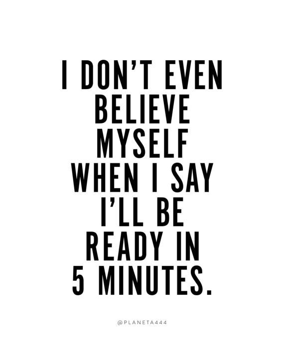 Don T Believe Myself When I Say Ready 5 Minutes By Planeta444 Believe In Me Quotes Best Funny Quotes Ever Fun Quotes Funny