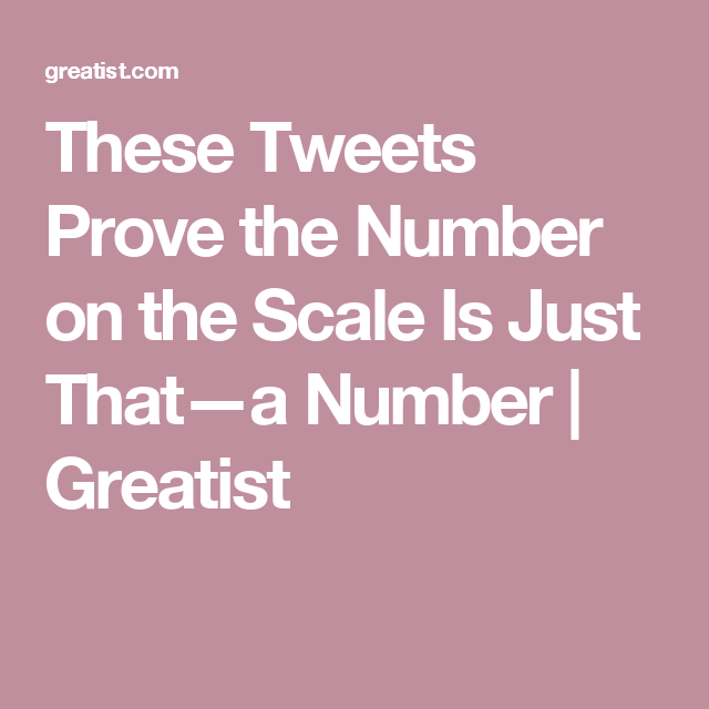 These Tweets Prove the Number on the Scale Is Just That—a Number | Greatist