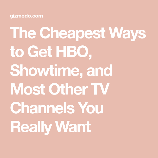 The Cheapest Ways To Get Hbo Showtime And Most Other Tv Channels You Really Want Tv Channels Hbo Cable Tv Alternatives