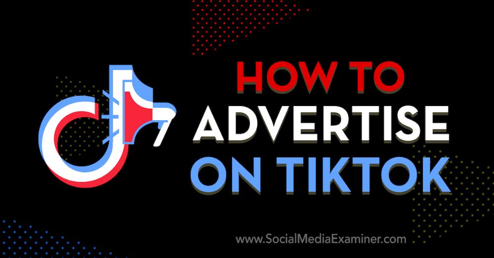How To Advertise On Tiktok Social Media Examiner Social Media Analytics Social Media Schedule
