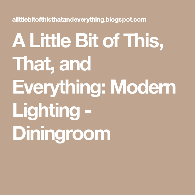 A Little Bit of This, That, and Everything: Modern Lighting - Diningroom