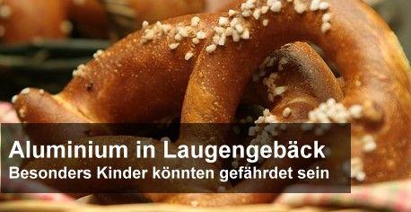 Aluminium in Laugengebäck – Besonders Kinder könnten gefährdet sein  2013 überschritt jedes fünfte untersuchte Laugengebäck in Bayern den erlaubten Wert von 10 mg Aluminium pro Kilogramm  http://www.cleankids.de/2014/12/05/aluminium-in-laugengebaeck-besonders-kinder-koennten-gefaehrdet-sein/51304/