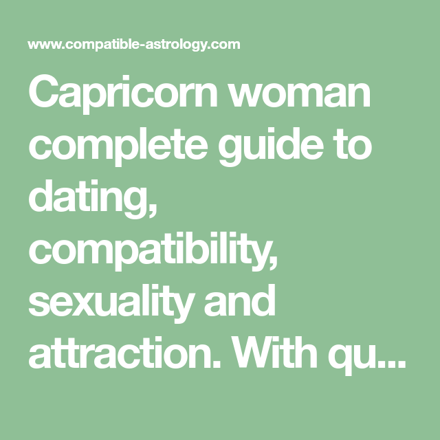 Capricorn woman complete guide to dating, compatibility