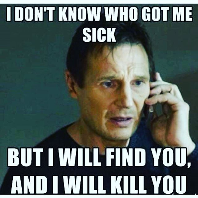 Funny Sick Meme I Don t Know Who Got Me Sick But I Will Find You And     Funny Sick Meme I Don t Know Who Got Me Sick But I Will Find You And I Will  Kill You Picture