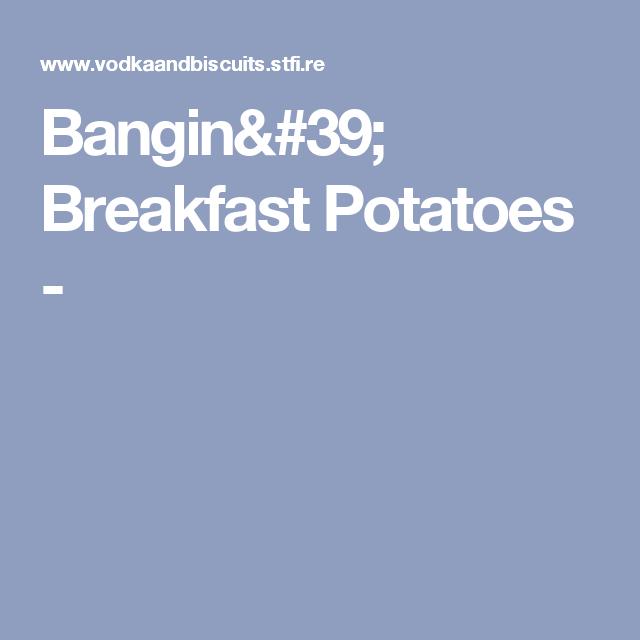 Bangin' Breakfast Potatoes -