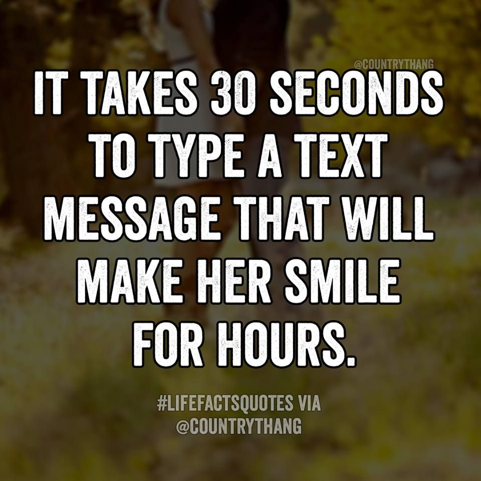 It Takes  Seconds To Type A Text Message That Will Make Her Smile For Hours Relationshipquotes Countrythang Countrythangquotes Countryquotes
