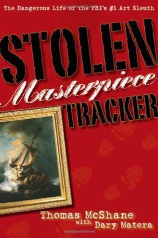Stolen+Masterpiece+Tracker:+The+Dangerous+Life+of+the+FBI's+#1+Art+Sleuth