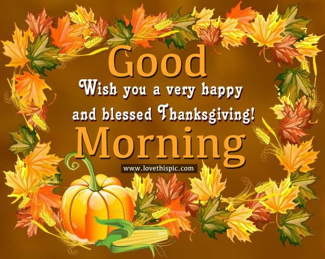 Good Morning Wishing You A Very Happy And Blessed Thanksgiving