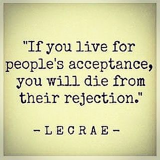 If You Live For People's Acceptance, You Will Die From Their Rejection Pictures, Photos, and Images for Facebook, Tumblr, Pinterest, and Twitter