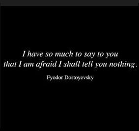 """I have so much to say to you ..."" -Fyodor Dostoyevsky Scary how much this resonates with me"