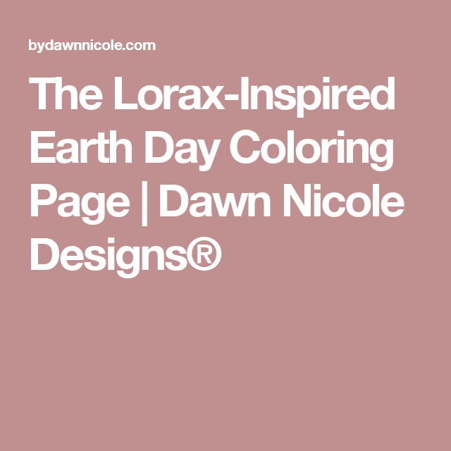 The LoraxInspired Earth Day Coloring Page Lorax Dawn nicole and