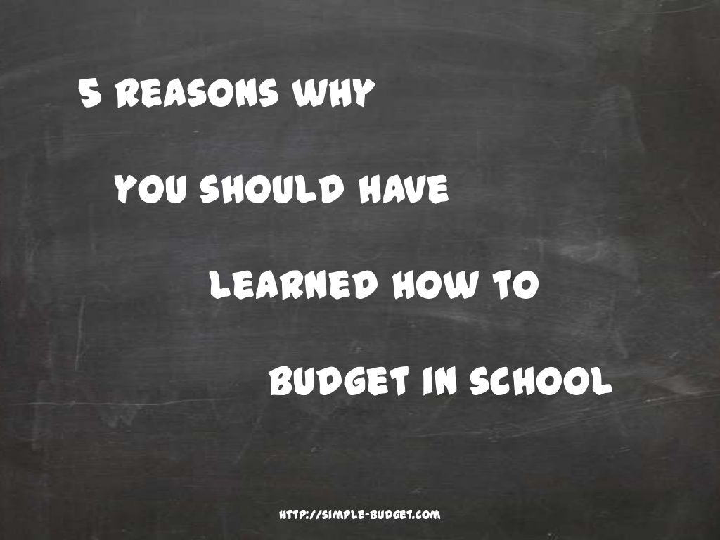 5-reasons-you-should-have-learned-how-to-budget-in-school by Simple Budget via Slideshare
