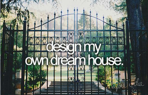 design my own dream house we once had plans drawn up for adding a story to a ranch house we owned i think someday wed still love to design and build our