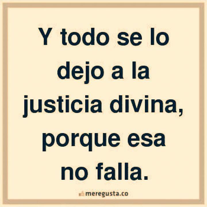 Todo A La Justicia Divina Justicia Divina Frases Dios Y