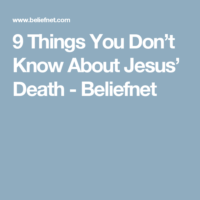 9 Things You Don't Know About Jesus' Death - Beliefnet
