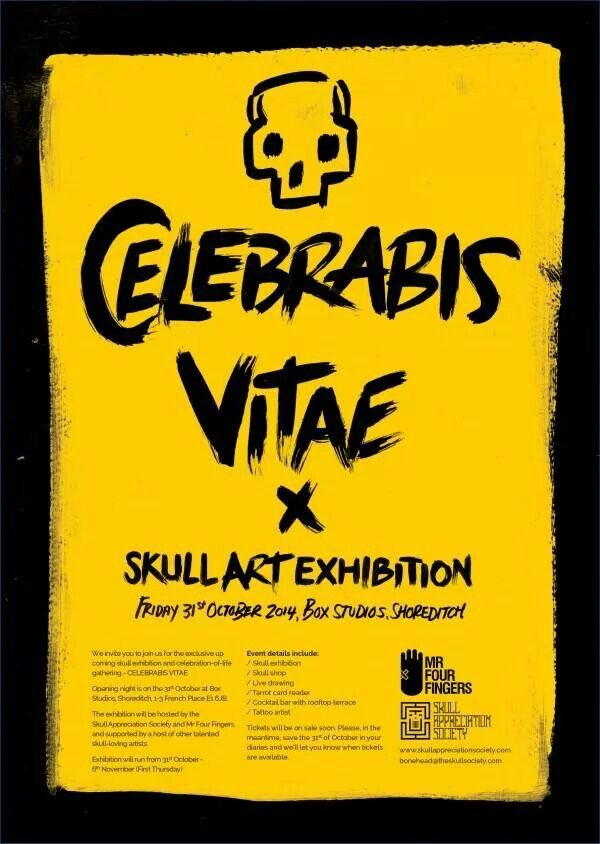 Come see skulls!   Upcoming Skull Exhibition, CELEBRABIS VITAE #CelebrateLife  31st October - 6 November at Box Studios in Shoreditch, London   The exhibition will be hosted by the Skull Appreciation Society and Mr Four Fingers, and supported by a host of other artists.
