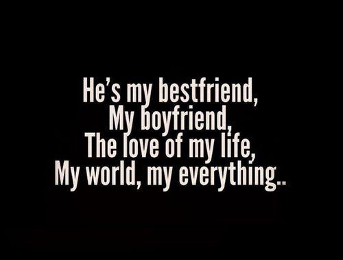 Best Boyfriend In The World Quotes: He's My Bestfriend, My Boyfriend, The Love Of My Life, My