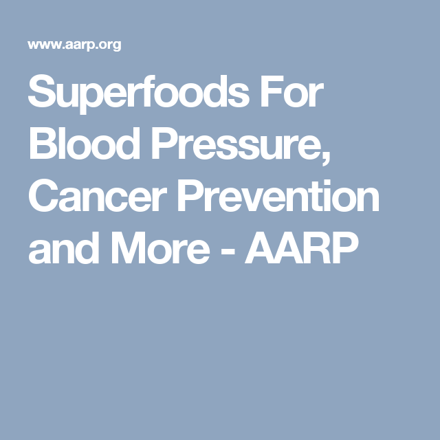 Superfoods For Blood Pressure, Cancer Prevention and More - AARP