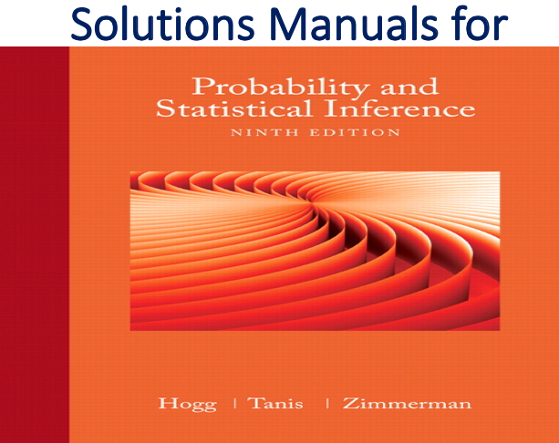 Solutions Manual For Probability And Statistical Inference 9th Edition Trh Inference Probability Statistical