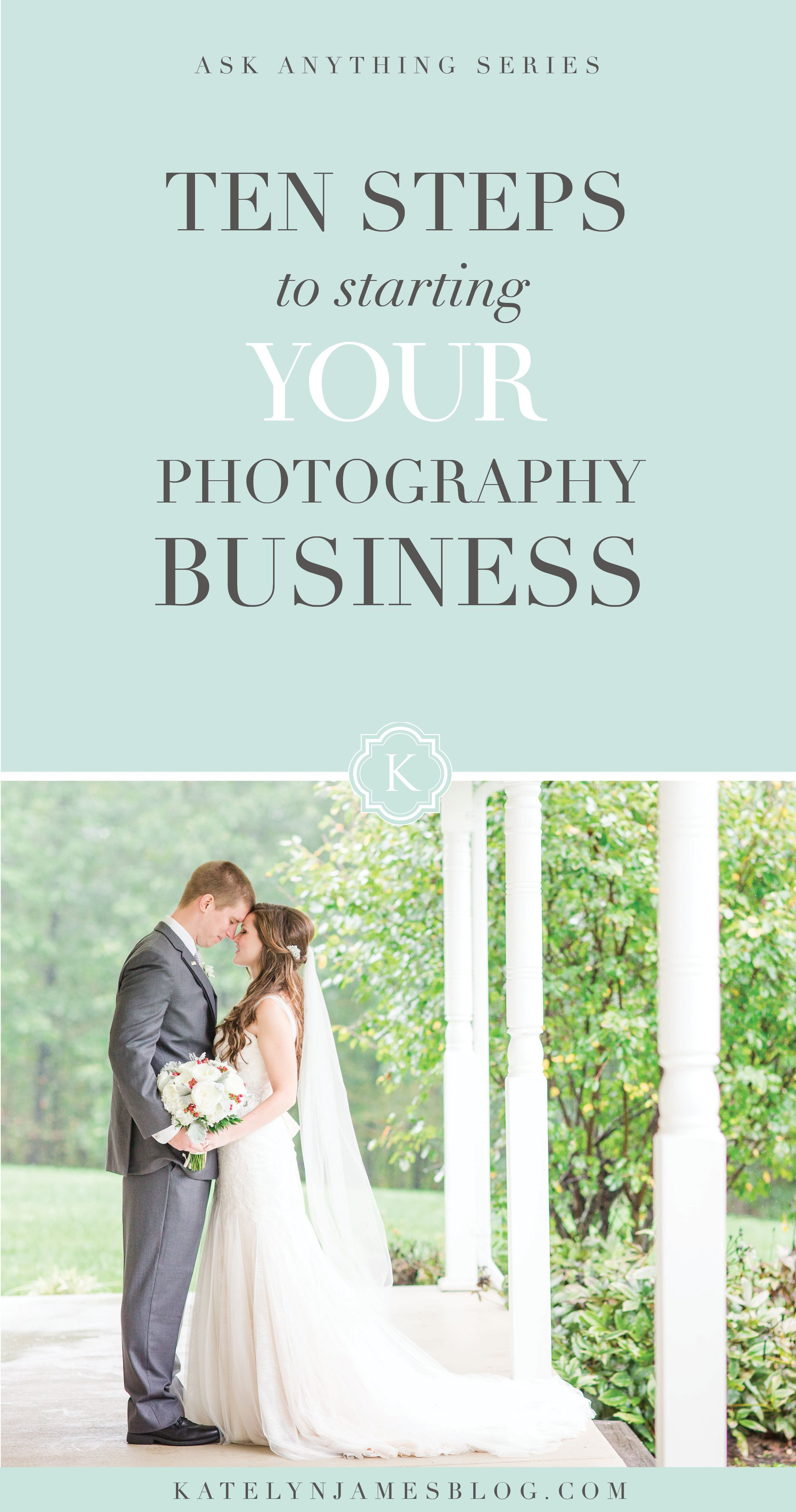 10 Steps To Starting Your Photography Business By Katelyn James Hobby Ideas