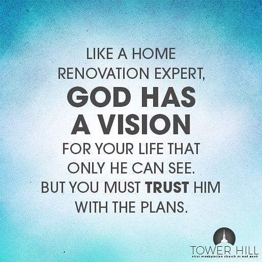 Like a home renovation expert God has a vision for your life that only he can see. But you must trust him with the plans. by towerhillchurch