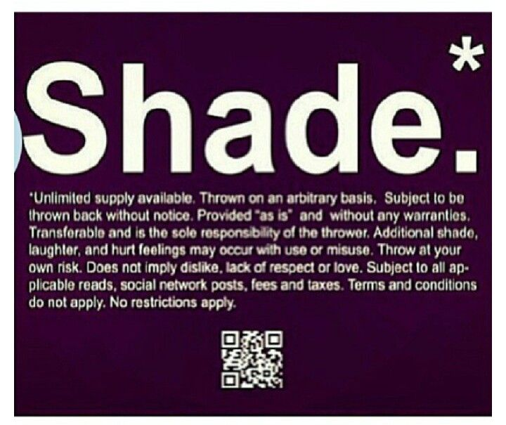 Shade Quotes: Shade...why Throw It!