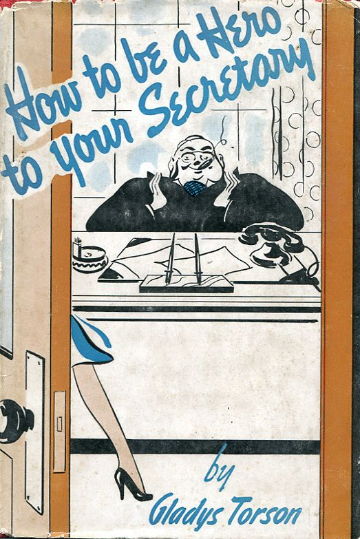 """One of the few books of office etiquette aimed at the boss. Not surprisingly, my copy shows few signs of ever being read! The author was Gladys Torson, a former secretary. """"How to Be a Hero to Your Secretary"""" (1941)"""