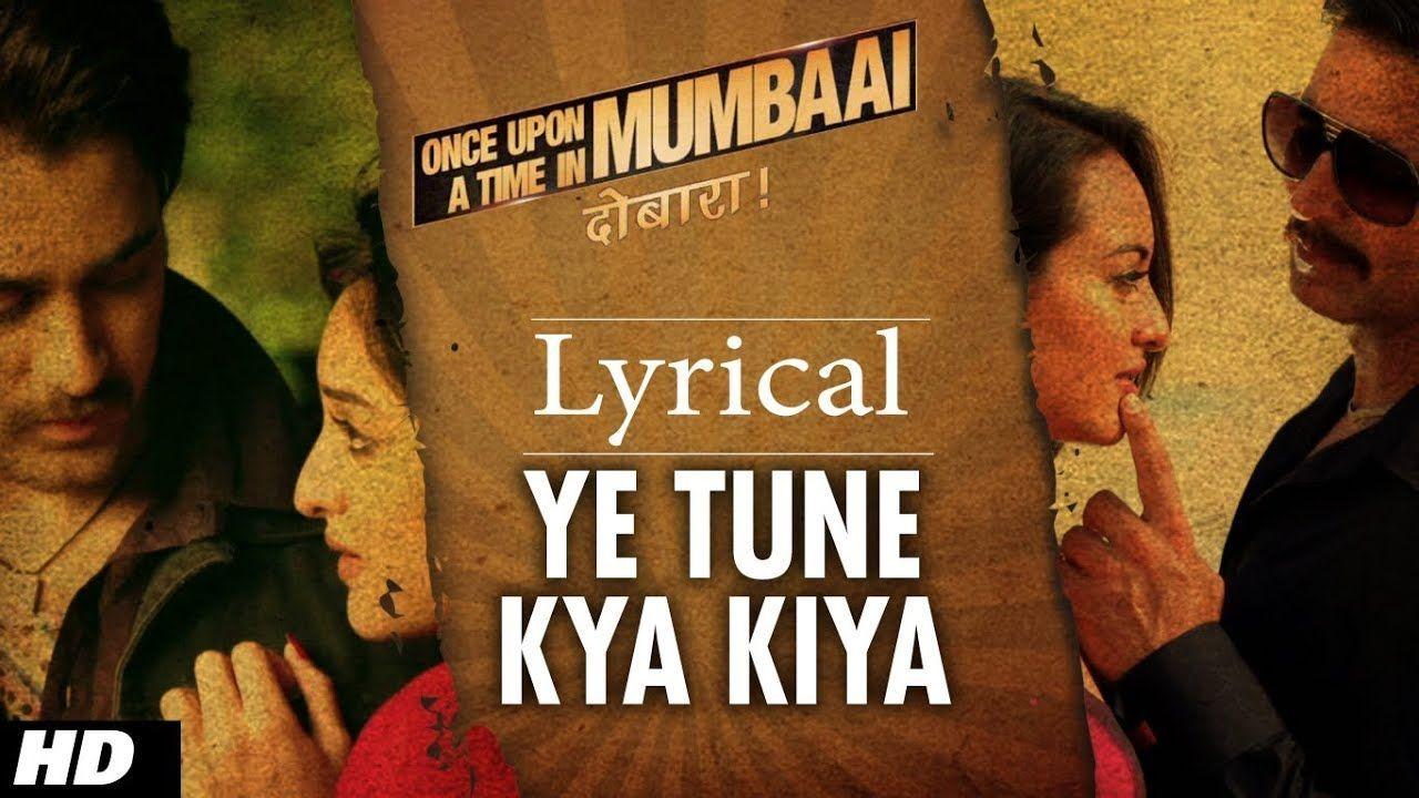 Ye Tune Kya Kiya Song With Lyrics Once Upon A Time In Mumbaai Dobara In 2020 Lyrics Song Lyrics Songs