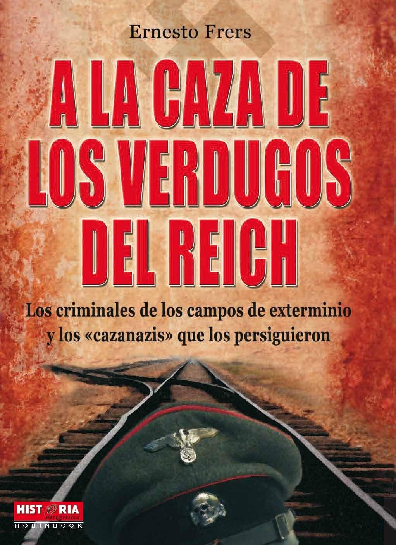 LOS CRIMINALES DE LOS CAMPOS DE EXTERMINIOS Y LOS «CAZANAZIS» QUE LOS PERSIGUIERON