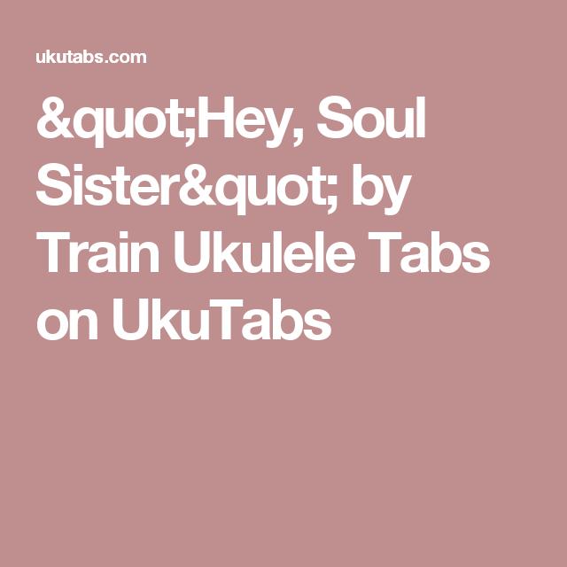 Hey Soul Sister By Train Ukulele Tabs On Ukutabs Ukulele Chords