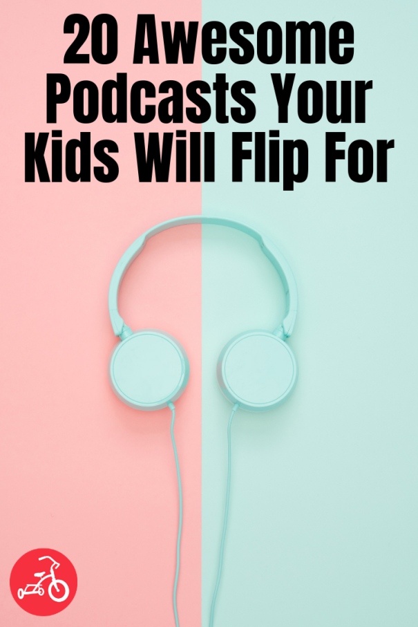 27 Awesome Podcasts Your Kids Will Flip For | Kids Fun Activities