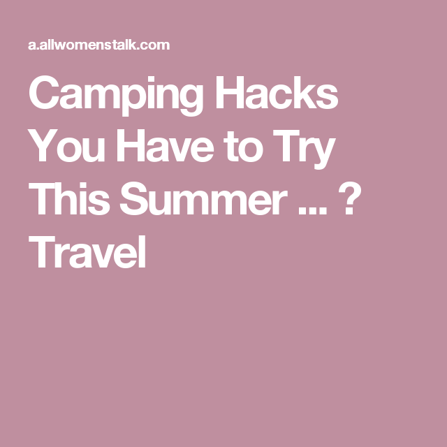 Camping Hacks You Have to Try This Summer ... → Travel ...