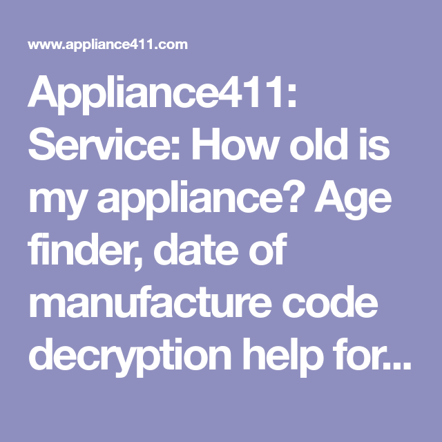 Appliance411 Service How old is my appliance? Age finder