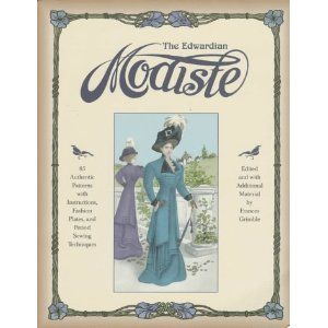 The Edwardian Modiste 85 Authentic Patterns With Instructions Fashion Plates And Period Sewing Techniques Edwardian Fashion Plates Sewing Book